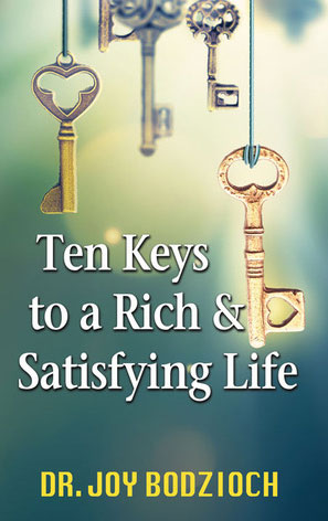 10 Keys to a Rich & Satisfying Life by Dr Joy Bodzioch